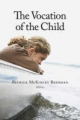 The Vocation of the Child - Patrick McKinley Brennan