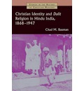 Christian Identity and Dalit Religion in Hindu India, 1868-1947 - Chad M. Bauman
