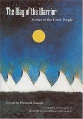 The Way of the Warrior: Stories of the Crow People - Bauerle, Phenocia / Coyote, Henry Old / Coyote, Barney Old