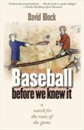 Baseball Before We Knew It: A Search for the Roots of the Game - Block, David / Wiles, Tim