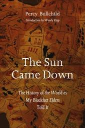 The Sun Came Down: The History of the World as My Blackfeet Elders Told It - Bullchild, Percy / Kipp, Woody