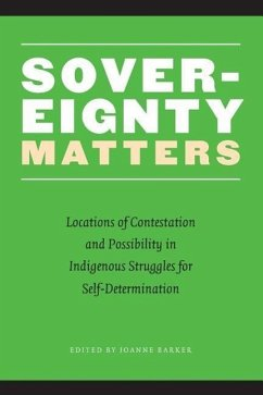 Sovereignty Matters: Locations of Contestation and Possibility in Indigenous Struggles for Self-Determination - Barker, Joanne