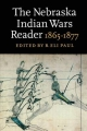 The Nebraska Indian Wars Reader - R. Eli Paul