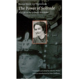 The Power of Solitude: My Life in the German Resistance - Marion Yorck Von Wartenberg