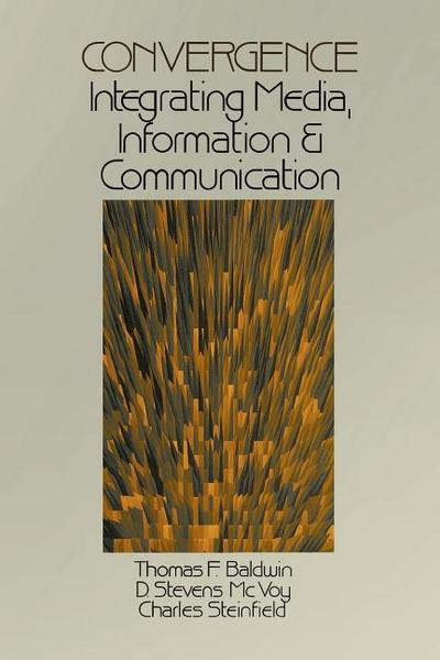 Convergence: Integrating Media, Information & Communication - Thomas F. Baldwin#D. Stevens McVoy#Charles W. Steinfield