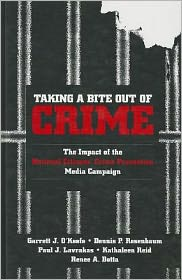 Taking a Bite Out of Crime: The Impact of the National Citizens' Crime Prevention Media Campaign - Garrett J. O'Keefe, Paul J. Lavrakas, Dennis P. Rosenbaum, Renee A. Botta, Kathaleen Reid