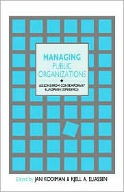 Managing Public Organizations: Lessons from Contemporary European Experience - Jan Kooiman (Editor), Kjell A Eliassen (Editor)