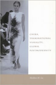 China, Transnational Visuality, Global Postmodernity - Sheldon Lu, Hsiao-Peng Lu
