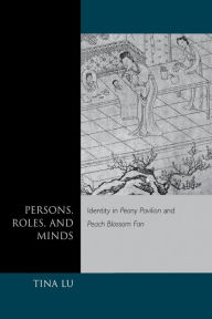 Persons, Roles, and Minds: Identity in Peony Pavilion and Peach Blossom Fan - Tina Lu