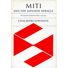 Miti and the Japanese Miracle: The Growth of Industrial Policy, 1925-1975 - Chalmers Johnson