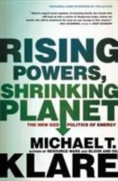 Rising Powers, Shrinking Planet: The New Geopolitics of Energy - Klare, Michael T.