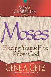Men of Character: Moses: Freeing Yourself to Know God - Getz, Gene A. / Graham, Jack