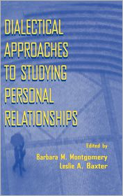 Dialectical Approaches to Studying Personal Relationships - Barbara M. Montgomery (Editor), Leslie A. Baxter (Editor)