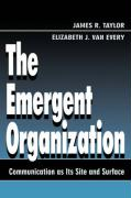 The Emergent Organization: Communication as Its Site and Surface