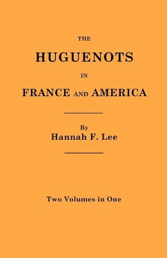 The Huguenots in France and America. Two Volumes in One - Lee, Hannah Farnham Sawyer