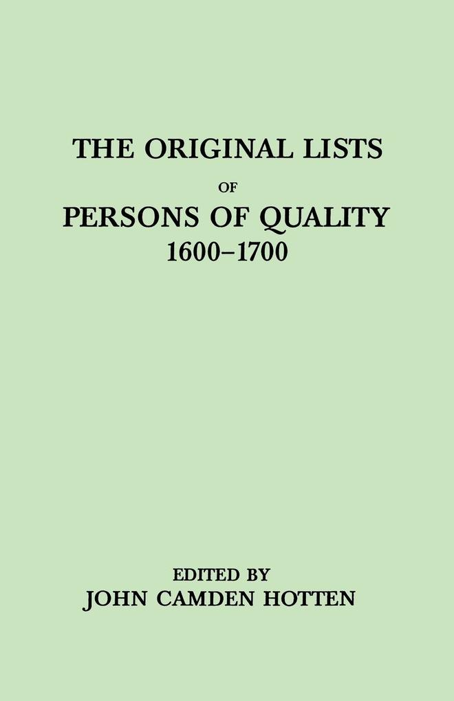 The Original Lists of Persons of Quality, 1600-1700. Emigrants, Religious Exiles, Political Rebels, Serving Men Sold for a Term of Years, Apprenti...