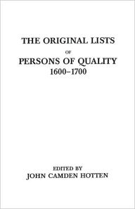 The Original Lists Of Persons Of Quality, 1600-1700. Emigrants, Religious Exiles, Political Rebels, Serving Men Sold For A Term Of Years, Apprentices, Children Stolen, Maidens Pressed, And Others Who Went From Great Britain To The American Plantations - John Camden Hotten