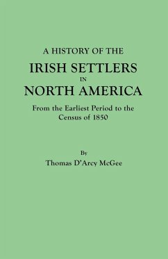 A History of the Irish Settlers in North America, from the Earliest Period to the Census of 1850 - McGee, Thomas D'Arcy