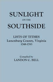 Sunlight on the Southside. Lists of Tithes, Lunenburg County, Virginia, 1748-1783