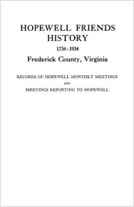 Hopewell Friends History, 1734-1934, Frederick County, Virginia. Records Of Hopewell Monthly Meetings And Meetings Reporting To Hopewell. Two Hundred Years Of History And Genealogy - Friends Meeting Hopewell