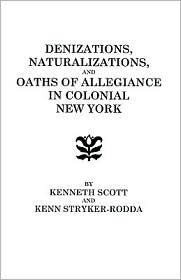 Denizations, Naturalizations, And Oaths Of Allegiance In Colonial New York - Scott, Kenn Stryker-Rodda