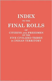 Index To The Final Rolls Of Citizens And Freedmen Of The Five Civilized Tribes In Indian Territory. Prepared By The [Dawes] Commission And Commissioner To The Five Civilized Tribes And Approved By The Secretary Of The Interior On Or Prior To March 4, 1907 - Of The Interior U.S. Department