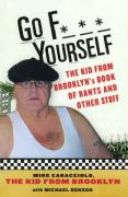 Go F*** Yourself: The Kid from Brooklyn's Rants and Other Stuff