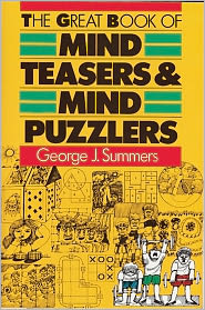 The Great Book of Mind Teasers & Mind Puzzlers - George J. Summers