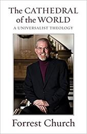 The Cathedral of the World: A Universalist Theology - Church, Forrest