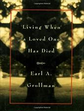 Living When a Loved One Has Died: Revised Edition - Grollman, Earl A.