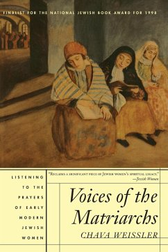Voices of the Matriarchs: Listening to the Prayers of Early Modern Jewish Women - Weissler, Chava