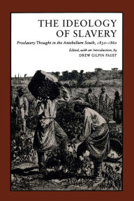 The Ideology of Slavery: Proslavery Thought in the Antebellum South, 1830-1860 - Drew Gilpin Faust