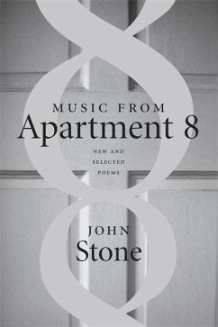 Music from Apartment 8: New and Selected Poems - Stone, John