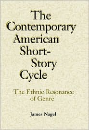 The Contemporary American Short-Story Cycle: The Ethnic Resonance of Genre - James Nagel