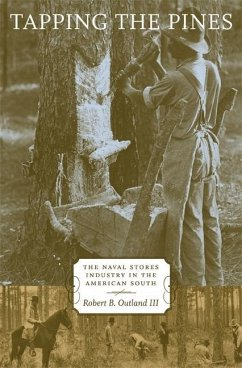 Tapping the Pines: The Naval Stores Industry in the American South - Outland, Robert B.