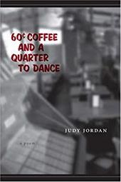 Sixty-Cent Coffee and a Quarter to Dance: A Poem - Jordan, Judy