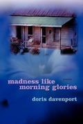 Davenport, Doris: Madness Like Morning Glories
