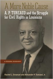 A More Noble Cause: A. P. Tureaud and the Struggle for Civil Rights in Louisiana - Rachel L. Emanuel, Alexander P. Tureaud
