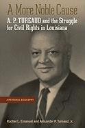 A More Noble Cause: A. P. Tureaud and the Struggle for Civil Rights in Louisiana: A Personal Biography
