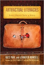 Artifactual Literacies: Every Object Tells a Story - Kate Pahl, Jennifer Rowsell, Foreword by Lesley Bartlett, Foreword by Lalitha Vasudevan