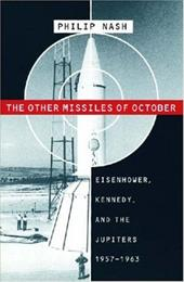Other Missiles of October: Eisenhower, Kennedy, and the Jupiters, 1957-1963 - Nash, Philip