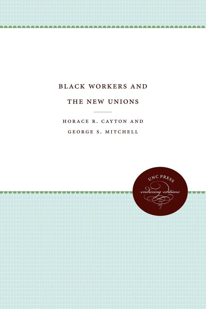 Black Workers and the New Unions als Taschenbuch von Horace R. Cayton, George S. Mitchell - The University of North Carolina Press