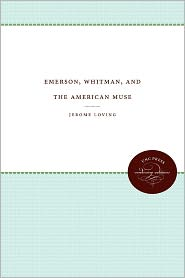 Emerson, Whitman, and the American Muse - Jerome Loving