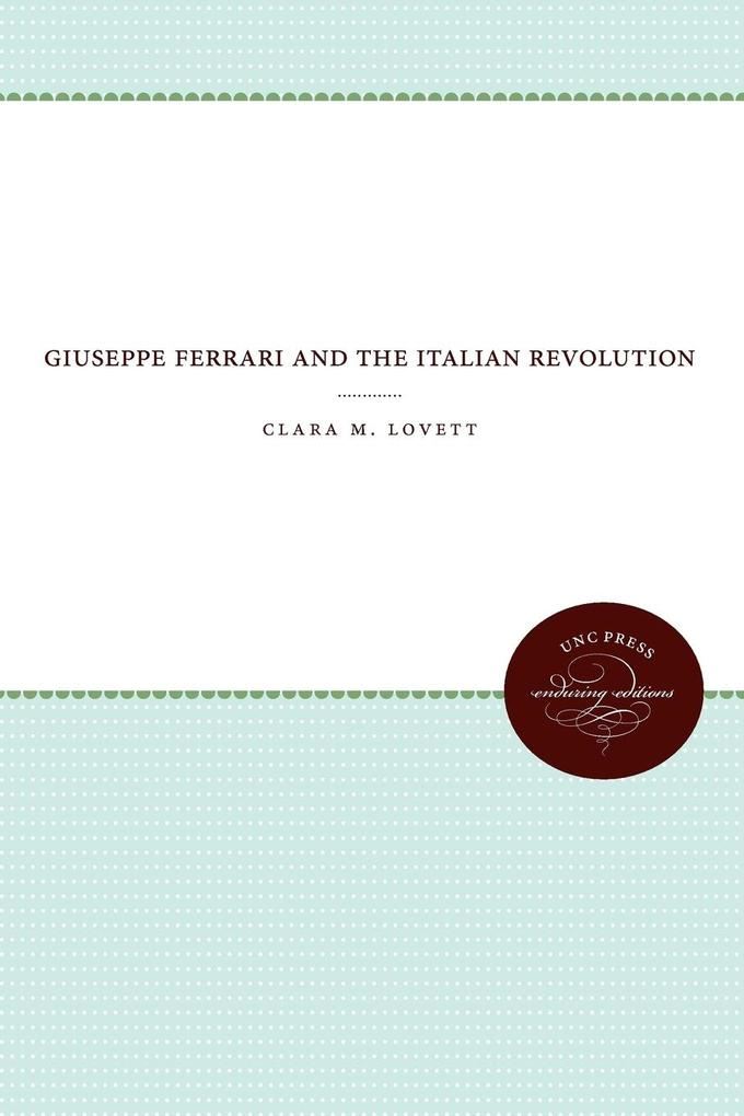 Giuseppe Ferrari and the Italian Revolution als Taschenbuch von Clara M. Lovett - University of N. Carolina Press