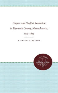 Dispute and Conflict Resolution in Plymouth County, Massachusetts, 1725-1825 - William E. Nelson