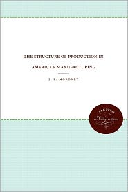 The Structure of Production in American Manufacturing - J. R. Moroney