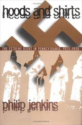 Hoods and Shirts: The Extreme Right in Pennsylvania, 1925-1950 - Jenkins, Philip