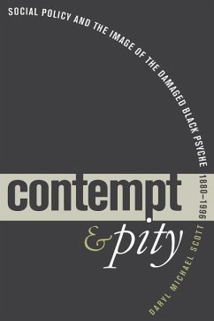 Contempt and Pity: Social Policy and the Image of the Damaged Black Psyche, 1880-1996 - Scott, Daryl Michael