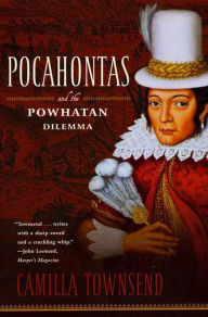 Pocahontas and the Powhatan Dilemma: The American Portraits Series - Camilla Townsend