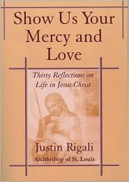 Show Us Your Mercy and Love: Thirty Reflections on Life in Jesus Christ - Justin Rigali